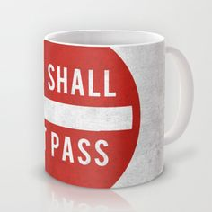 you shall not pass Mug by Jerbing - $15.00