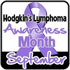 September is Hodgkin's Lymphoma Awareness Month weird also, the month of my birthday