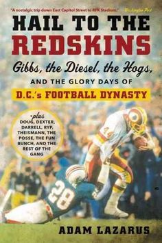 Hail to the Redskins: Gibbs the Diesel the Hogs and the Glory Days of D.C.'s Football Dynasty