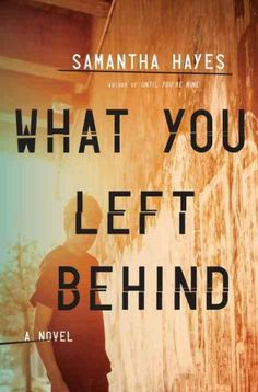 What you left behind : a novel / Samantha Hayes