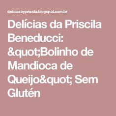 """Delícias da Priscila Beneducci: """"Bolinho de Mandioca de Queijo"""" Sem Glutén"""