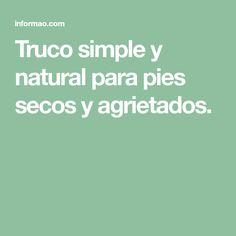 Truco simple y natural para pies secos y agrietados.