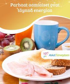 Parhaat aamiaiset ovat täynnä energiaa   Jos et syö aamiaista päivän ensivaiheessa, pakotat kehosi ottamaan energiaa sen varannoista.