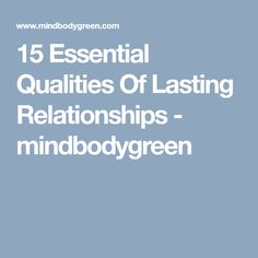 15 Essential Qualities Of Lasting Relationships - mindbodygreen