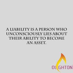 There is no middle ground! You are either an ASSET or a LIABILITY to your team, organisation business, community etc. A company will only hire you if they see you as an asset to what they do. However, it all starts with what you believe about your ability and attitude towards being a blessing and positive contribution. Work on being a person of value and there's nothing impossible for you. Just turn that light on!!!