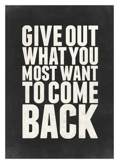 Give Out What You Most Want To Come Back #motivation #Gratitude