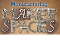 Manufacturing Makerspaces: Makerspace models that work.