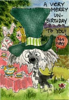 http://item.ebay.com/111415907892  99cents on ebay!  --Have a very merry UN-BIRTHDAY 364 DAYS per year... join this odd Mad Tea Party where the Mad Hatter is a Crested Chinese Dog?! A playful kooky cartoon for fun.