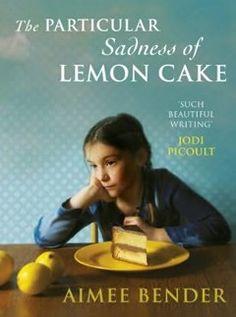 The Particular Sadness of Lemon Cake by Aimee Bender   L'inconfondibile tristezza della torta al limone
