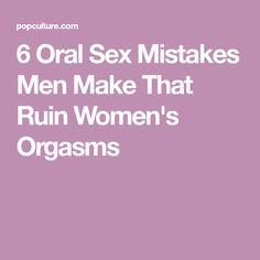 6 Oral Sex Mistakes Men Make That Ruin Women's Orgasms