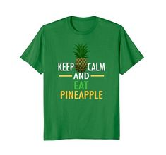 fc56c0be274 Keep Calm and Eat Pineapple T-Shirt by Epic Love Designs. Funny tee for