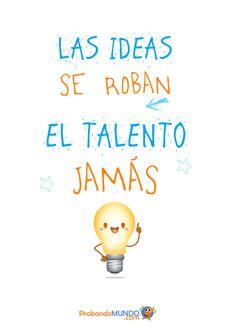 Las ideas se roban, el talento jamás. :) #creatividad #emprender vía @Begoña Sarmientoña Sarmientoña Sánchez - Probando MUNDO