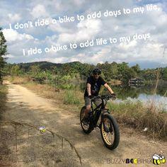 I don't ride a bike to add days to my life, I ride a bike to add life to my days