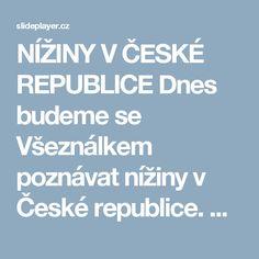 NÍŽINY V ČESKÉ REPUBLICE Dnes budeme se Všeználkem poznávat nížiny v České republice. VY_08_Vla4_17p Inovativní metody v prvouce, vlastivědě a zeměpisu. - ppt stáhnout