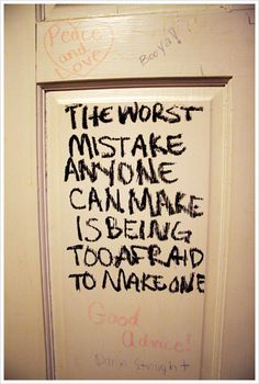 the biggest mistake...: very good advice for a bathroom stall