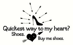 Buy me shoes! Or better yet... give me the money and let me do the shopping!