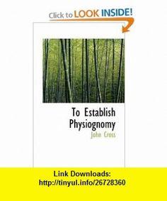 To Establish Physiognomy (9781110827077) John Cross , ISBN-10: 1110827075  , ISBN-13: 978-1110827077 ,  , tutorials , pdf , ebook , torrent , downloads , rapidshare , filesonic , hotfile , megaupload , fileserve