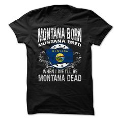 Montana Born Montana  Bred When I Die I Will Be Montana T-Shirts, Hoodies, Sweaters