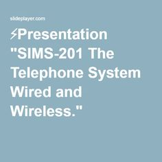 "⚡Presentation ""SIMS-201 The Telephone System Wired and Wireless."""