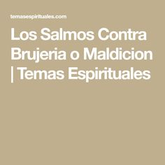 Los Salmos Contra Brujeria o Maldicion | Temas Espirituales
