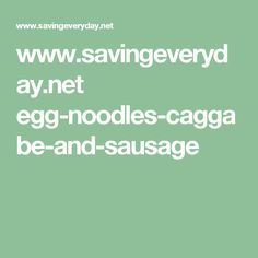 www.savingeveryday.net egg-noodles-caggabe-and-sausage
