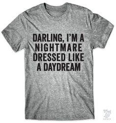 Darling, I'm a nightmare dressed like a daydream!