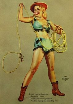 Earl Moran via flickr - Marilyn Monroe - I am a roping champion - Expertly I lasso. The real test of my prowess Will be roping and branding you.