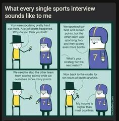 I actually do understand sports interviews... But it's funny, and the last section cracked me up.