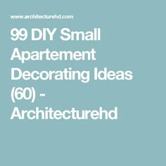 99 DIY Small Apartement Decorating Ideas (60) - Architecturehd