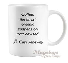 Star Trek Coffee Mug , Captain Janeway , Voyager Mug , Geekery Gift , Quote Mug , Guy Mug , Coffee Cup , Organic Suspension
