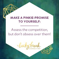 Once you identify those competitive brands and run some analysis on them, GET THEM OUT OF YOUR HEAD. Assess, but don't obsess. Laser-focus your efforts on your brand- it will propel you further forward (and drive you less crazy) than cyberstalking the competition.