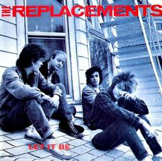 One of my favourite albums: the Replacements - Let it Be