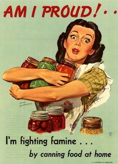 "WW2 – Fighting Famine and Canning  -- Image originally created for 1944 wartime use; used here for post-war famine prevention. Original poster was titled, ""Of Course I Can!"" Creator: Dick Williams United States. Dept. of Agriculture. United States. President's Famine Emergency Committee. Advertising Council"