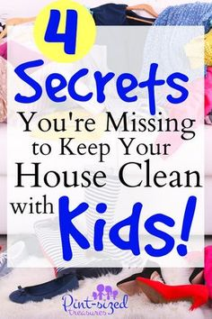 4 Secrets You're Missing to Keep Your House Clean — With Kids! A must-read for every parent who dreams of a clean home!