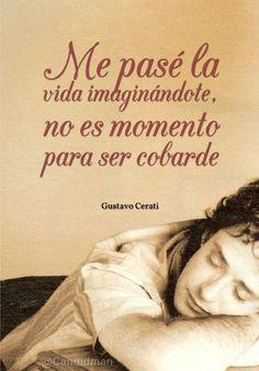 """""""Me pasé la #Vida imaginándote, no es momento para ser #Cobarde"""". #GustavoCerati #Citas #Frases @candidman"""