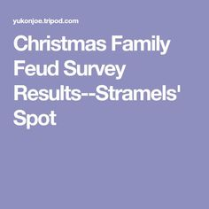 Christmas Family Feud Survey Results--Stramels' Spot