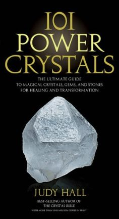 101 Power Crystals: The Ultimate Guide to Magical Crystal...