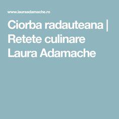 Ciorba radauteana | Retete culinare Laura Adamache
