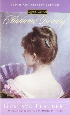 Madame Bovary, by Gustave Flaubert.