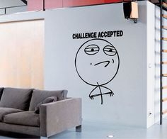 CHALLENGE ACCEPTED MEME by StickONmania. Wall by StickONmania, $18.00