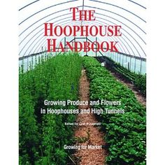 The Hoophouse Handbook: Growing Produce and Flowers in Hoophouses and High Tunnels