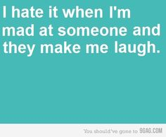 ... so annoying & then I wanna be even more mad but can't because I'm laughing. Vicious cycle!