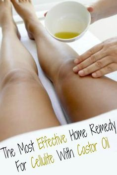 The Most Effective Home Remedy For Cellulite With Castor Oil | Pinterest Goodies