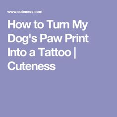 How to Turn My Dog's Paw Print Into a Tattoo | Cuteness
