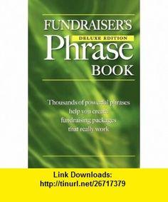 Fundraisers Phrase Book (9780981168906) Gail Hamilton , ISBN-10: 0981168906  , ISBN-13: 978-0981168906 ,  , tutorials , pdf , ebook , torrent , downloads , rapidshare , filesonic , hotfile , megaupload , fileserve