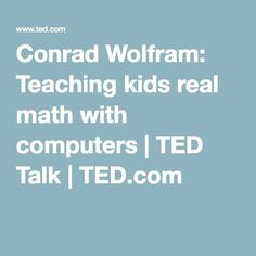 Conrad Wolfram: Teaching kids real math with computers | TED Talk | TED.com