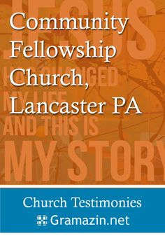 Community Fellowship Church of Lancaster PA has published testimonies.