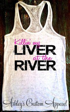 River Hair Don't Care. Killin' My Liver at the River. River Tanks. River Shirts…