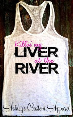 River Hair Don't Care. Killin' My Liver. River Tank . River Shirt at by AshleysCustomApparel #River #rivertank #riverliving #riverisland #killingmyliver