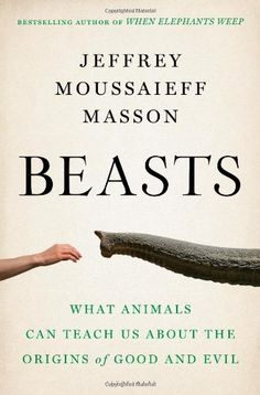 Beasts: What Animals Can Teach Us About the Origins of Good and Evil by Jeffrey Moussaieff Masson http://www.amazon.com/dp/1608196151/ref=cm_sw_r_pi_dp_BVb6tb1FA786B